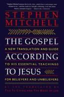 Cover of: The Gospel according to Jesus: a new translation and guide to his essential teachings for believers and unbelievers