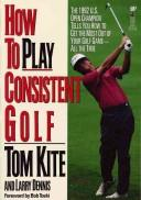 Cover of: How to Play Consistent Golf