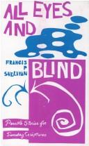 Cover of: All eyes and blind | Francis Sullivan