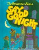 Cover of: The Berenstain Bears say good night