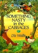 Cover of: Something nasty in the cabbages