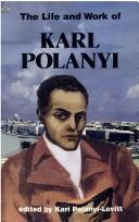 Cover of: The Life and work of Karl Polanyi