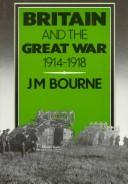 Cover of: Britain and the Great War, 1914-1918 | J. M. Bourne