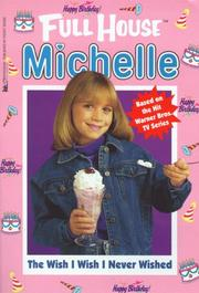 Cover of: The Wish I Wish I Never Wished (Full House Michelle)
