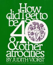 Cover of: How did I get to be forty ... & other atrocities