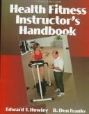Health fitness instructor's handbook by Edward T. Howley