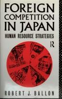 Cover of: Foreign competition in Japan: human resource strategies