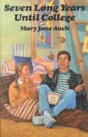 Cover of: Seven long years until college | Mary Jane Auch