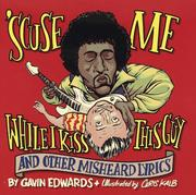 Cover of: 'Scuse me while I kiss this guy, and other misheard lyrics | Gavin Edwards