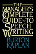 The manager's complete guide to speech writing by Burton Kaplan