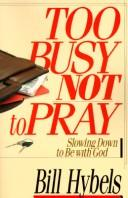 Cover of: Too busy not to pray: slowing down to be with God