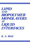 Cover of: Lipid and biopolymer monolayers at liquid interfaces