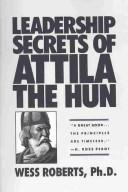 Cover of: Leadership secrets of Attila the Hun | Wess Roberts