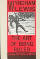 Cover of: The art of being ruled | Wyndham Lewis
