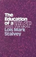 The education of a WASP by Lois Mark Stalvey
