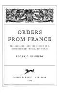 Cover of: Orders from France: the Americans and the French in a revolutionary world, 1780-1820