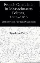 Cover of: French Canadians in Massachusetts politics, 1885-1915 | Ronald Arthur Petrin