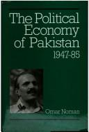 Cover of: The political economy of Pakistan 1947-85