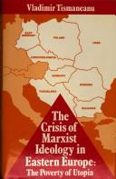 Cover of: The crisis of Marxist ideology in Eastern Europe