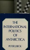 Cover of: The international politics of Antarctica