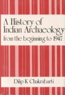 Cover of: A history of Indian archaeology from the beginning to 1947