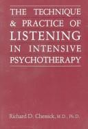 Cover of: The technique and practice of listening in intensive psychotherapy