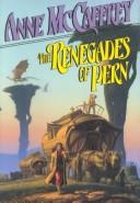 Cover of: The renegades of Pern | Anne McCaffrey