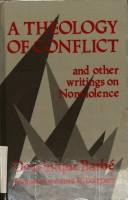 Cover of: A theology of conflict and other writings on nonviolence