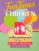 Cover of: Fun times with children | Lou Mishler Heath