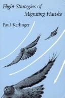 Cover of: Flight strategies of migrating hawks | Paul Kerlinger