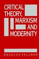Cover of: Critical theory, Marxism, and modernity | Douglas Kellner