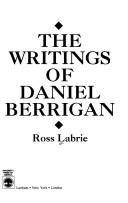 Cover of: The writings of Daniel Berrigan | Ross Labrie