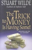 Cover of: The trick to money is having some!
