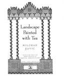 Cover of: Landscape painted with tea | Milorad Pavic