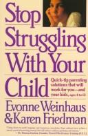 Cover of: Stop struggling with your child | Evonne Weinhaus