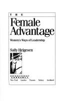 Cover of: The female advantage | Sally Helgesen