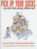 Cover of: Pick up your socks-- and other skills growing children need!