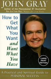 Cover of: How to Get What You Want and Want What You Have | John Gray