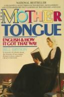 Cover of: The mother tongue: English & how it got that way