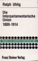 Cover of: Die Interparlamentarische Union 1889-1914
