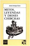 Cover of: Mitos, leyendas y dioses chibchas by Jesús Arango Cano