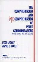 Cover of: The comprehension and miscomprehension of print communications | Jacob Jacoby