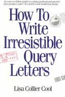 Cover of: How to write irresistible query letters | Lisa Collier Cool