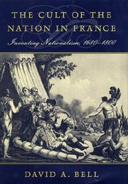 Cover of: The cult of the nation in France | David Avrom Bell