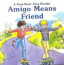Cover of: Amigo means friend | Louise Everett