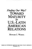 Cover of: Finding our way?: toward maturity in U.S.-Latin American relations