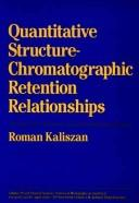 Cover of: Quantitative structure-chromatographic retention relationships