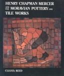 Henry Chapman Mercer and the Moravian Pottery and Tile Works by Cleota Reed