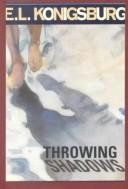 Cover of: Throwing shadows | E.L. Konigsburg