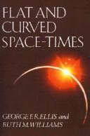 Cover of: Flat and curved space-times | George Francis Rayner Ellis, George F. R. Ellis